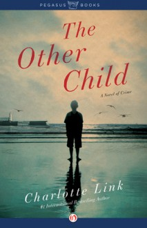 The Other Child: A Novel of Crime - Charlotte Link, Stefan Tobler