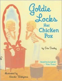 Goldie Locks Has Chicken Pox - Erin Dealey,Hanako Wakiyama