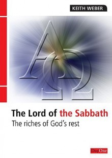 The Lord of the Sabbath: The Riches of God's Rest - Keith Weber, Michael C. Keith