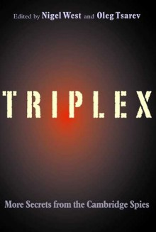 TRIPLEX: Secrets from the Cambridge Spies - Nigel West, Oleg Tsarev
