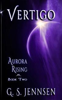 Vertigo: Aurora Rising Book Two - G. S. Jennsen