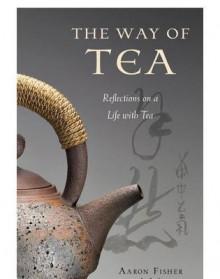 The Way of Tea - Aaron Fisher