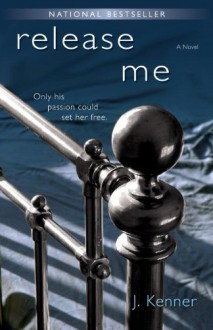Release Me: A Novel by Kenner, J. (unknown Edition) [Paperback(2013)] - J. Kenner