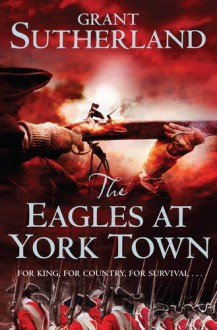 The Eagles at York Town: v. 3 - Grant Sutherland