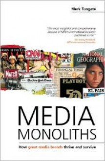 Media Monoliths: How Great Media Brands Thrive and Survive - Mark Tungate