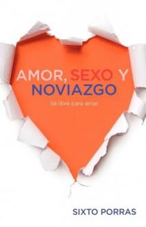 Amor, Sexo y Noviazgo - Sixto Porras