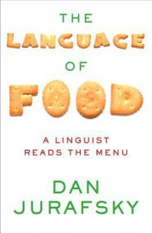 The Language of Food: A Linguist Reads the Menu - Dan Jurafsky