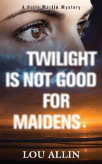 Twilight Is Not Good for Maidens - Lou Allin
