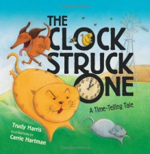 The Clock Struck One: A Time-telling Tale (Math Is Fun!) - Trudy Harris, Carrie Hartman