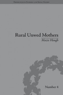 Rural Unwed Mothers: An American Experience, 1870-1950 - Mazie Hough