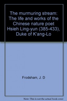 Murmuring Stream: The Life and Works of the Chinese Nature Poet Hsieh Ling-yun (385-433), Duke of k'ang-Lo. 2 Vols. - J. D FRODSHAM