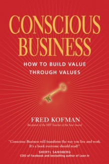 Conscious Business: How to Build Value through Values - Fred Kofman