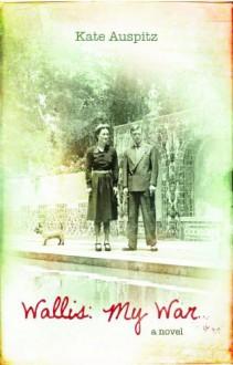 Wallis: My War - Kate Auspitz