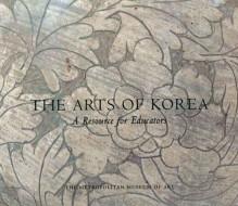 The Arts of Korea: A Resource for Educators - Elizabeth Hammer, Judith G. Smith, Judith E. Smith