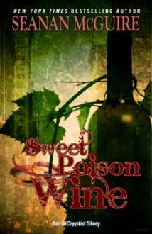 Sweet Poison Wine (Incryptid, #0.5) - Seanan McGuire