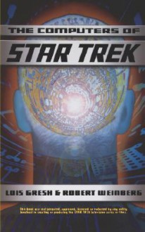 Computers Of Star Trek - Lois H. Gresh,Robert E. Weinberg