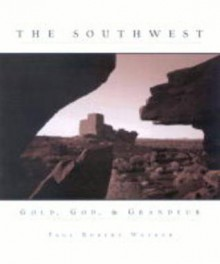 Southwest: Gold, God, and Grandeur - Paul Robert Walker