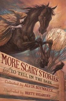 More Scary Stories to Tell in the Dark - Alvin Schwartz, Brett Helquist