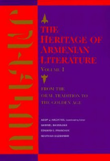The Heritage of Armenian Literature: From the Oral Tradition to the Golden Age (Heritage of Armenian Literature) - Edward S. Franchuk, A.J. Hacikyan