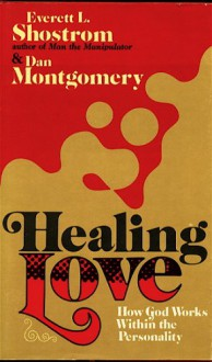 Healing Love: How God Works Within the Personality - Everett L. Shostrom, Dan Montgomery