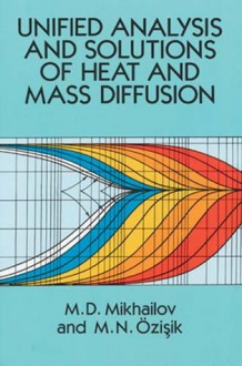 Unified Analysis And Solutions Of Heat And Mass Diffusion - M.D. Mikhailov
