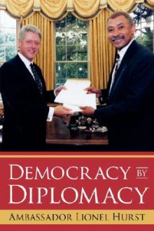 Democracy by Diplomacy - Ambassador Lionel Hurst
