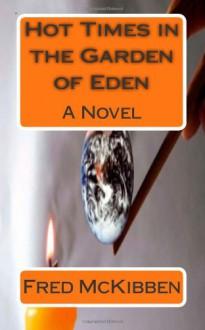 Hot Times in the Garden of Eden - Fred McKibben