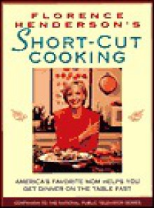 Florence Henderson's Short-Cut Cooking: America's Favorite Mom Helps You Get Dinner On The Table Fast - Florence Henderson, Reid Land Productions