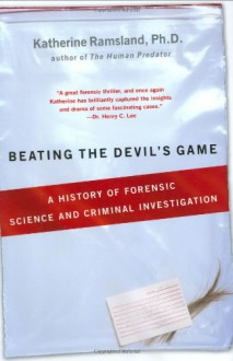 Beating the Devil's Game: A History of Forensic Science and Criminal Investigation - Katherine Ramsland