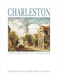 Charleston: Crossroads of History - Isabella Leland, Robert Rosen