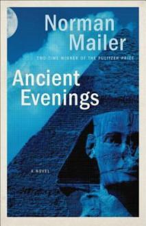 Ancient Evenings - Norman Mailer