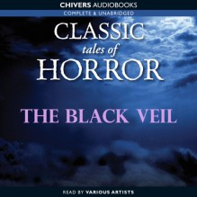 Classic Tales of Horror: The Black Veil - Charles Dickens