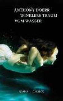 Winklers Traum Vom Wasser: Roman - Anthony Doerr