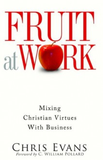 Fruit At Work - Chris Evans, William C Pollard