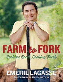 Farm to Fork: Cooking Local, Cooking Fresh - Emeril Lagasse