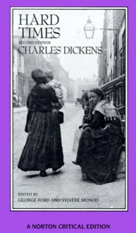Hard Times: An Authoritative Text, Backgrounds, Sources, and Contemporary Reactions, Criticism - Charles Dickens, Sylvère Monod, George H. Ford