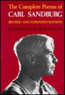 The Complete Poems of Carl Sandburg: Revised and Expanded Edition - Carl Sandburg