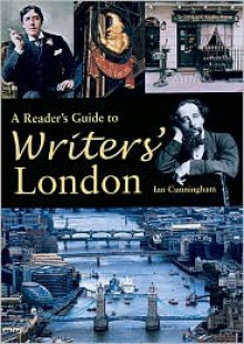 Reader's Guide to Writers' London - Ian Cunningham