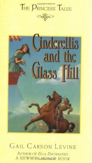 Cinderellis and the Glass Hill (Princess Tales) - Gail Carson Levine