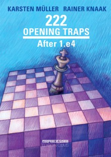 222 Opening Traps: After 1.e4 - Karsten Muller, Rainer Knaack, Karsten Muller