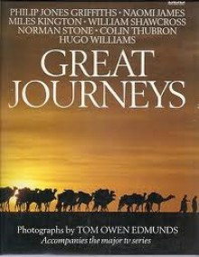 Great Journeys - Philip Jones Griffiths, Naomi James, Miles Kington, William Shawcross
