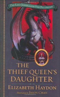 The Thief Queen's Daughter - Elizabeth Haydon,Jason Chan