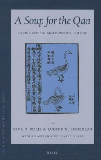 "A Soup for the Qan: Chinese Dietary Medicine of the Mongol Era as Seen in Hu Sihui's ""Yinshan Zhengyao"": Introduction, Translation, Commentary, and Chinese Text. Second Revised and Expanded Edition - Marlene Brill, Eugene Anderson, Charles Perry"