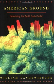 American Ground: Unbuilding the World Trade Center - William Langewiesche