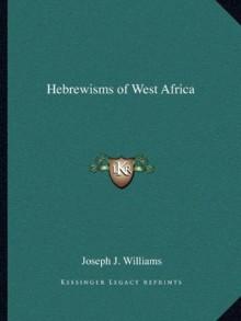 Hebrewisms of West Africa - Joseph J. Williams