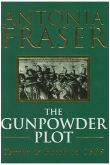 The Gunpowder Plot. Terror and Faith in 1605 - Antonia Fraser