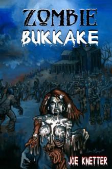 Zombie Bukkake - Joe Knetter