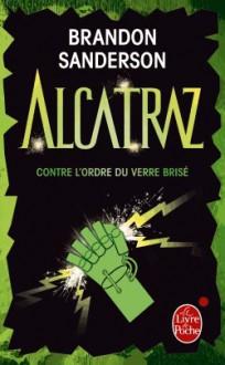 Alcatraz contre l'Ordre du verre brisé - Brandon Sanderson, Juliette Saumande