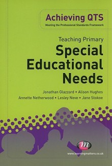 Teaching Primary Special Educational Needs - Jonathan Glazzard, Alison Hughes, Annette Netherwood, Lesley Neve