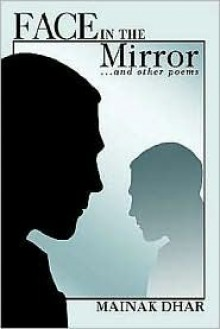 Face in the Mirror: ...And Other Poems - Mainak Dhar